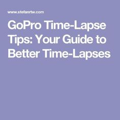 GoPro Time-Lapse Tips: Your Guide to Better Time-Lapses