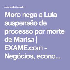 Moro nega a Lula suspensão de processo por morte de Marisa | EXAME.com - Negócios, economia, tecnologia e carreira