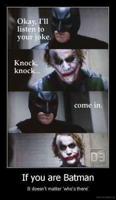 So true, so true. Though I don't think even Batman would want the Joker to just come into his house...