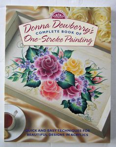 Donna Dewberry's Complete Book of One-Stroke Painting by Donna S. Dewberry...