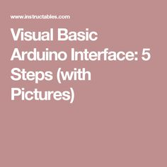 Visual Basic Arduino Interface: 5 Steps (with Pictures)