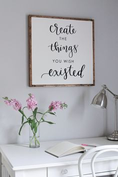 """Free DIY Wood framed sign tutorial and a FREE PRINTABLE of this calligraphy quote """"Create the things you wish existed"""". Farmhouse style office decor. Click here for the free printable and DIY sign tutorial!"""