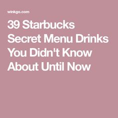39 Starbucks Secret Menu Drinks You Didn't Know About Until Now