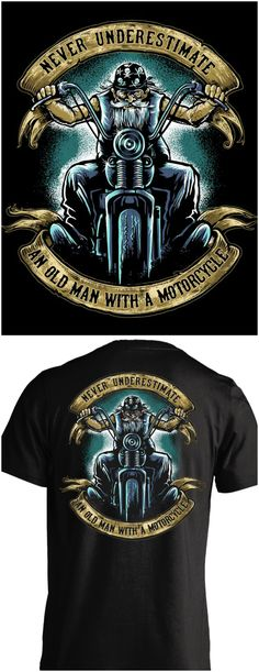 Never underestimate an old man with a motorcycle! This is perfect for me, a grumpy old biker. Check out the cool t-shirts here:http://skullsociety.com/products/never-underestimate-an-old-man-with-a-motorcycle?utm_source=pinterest&utm_medium=skull_061616_210&utm_campaign=061616