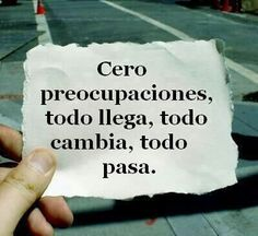 no worries, everything comes, everything changes, everything passes. I love Spanish. True Quotes, Words Quotes, Wise Words, Sayings, Favorite Quotes, Best Quotes, More Than Words, Spanish Quotes, Inspire Me