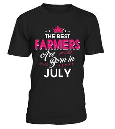 Best FARMERS Are Born In JULY Birthday Gift Shirt