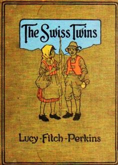 The Swiss Twins (Illustrated) (Twins Series Book 13) by Lucy Fitch  Perkins