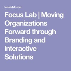 Focus Lab | Moving Organizations Forward through Branding and Interactive Solutions