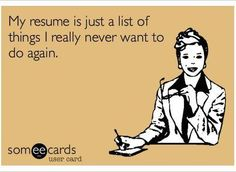 My #resume is just a list of things I really never want to do again. #career