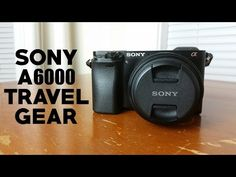 SONY A6000 TRAVEL GEAR   Recommendations for Lenses, Batteries and More - YouTube