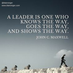 A leader is one who knows the way, goes the way, and shows the way. -- John C…