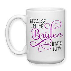 Because I'm The Bride That's Why, Bride To Be, Getting Married, Bride Mug, Bridal Shower, Funny Bridezilla, 15 oz Coffee Mug