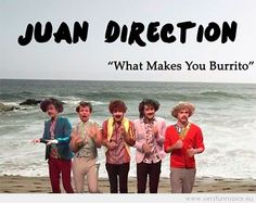 Funny Picture - Mexican one direction juan direction what makes you burrito