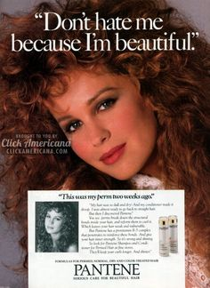 OK.  How 'bout I hate you because your obnoxious?  (Vintage Pantene ad, 9987)