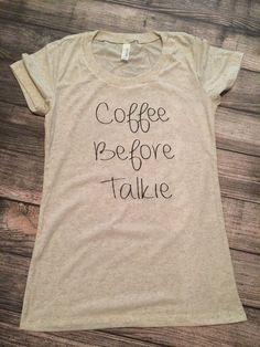 Coffee Before Talkie women's tshirt coffee by Twelve20Designs #coffee #coffeelovers #twelve20designs