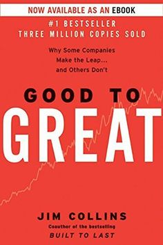 Good to Great: Why Some Companies Make the Leap...And Others Don't by Jim Collins.