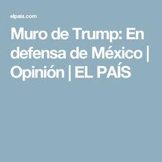 Muro de Trump:  En defensa de México | Opinión | EL PAÍS