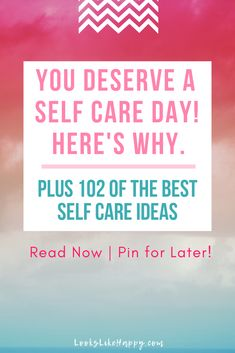You Deserve a Self Care Day! Here's Why. (Plus 102 of the Best Self Care Ideas.)  #selfcare #mentalhealth