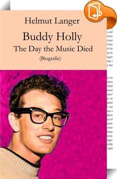 """Buddy Holly :: Der 3. Februar 1959 war der Tag, an dem die viersitzige Chartermaschine abstürzte, die neben Buddy Holly auch Ritchie Valens und J .P. Richardson das Leben kostete – der Tag, den Don McLean in seinem Song """"American Pie"""" als den Tag besingt, der in die Geschichte einging, als der Tag, an dem die Musik gestorben war – """"The Day The Music Died"""". Es handelt sich um eine aktualisierte Auflage! (11. Februar 2016)"""