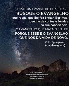 """"""" """"Existe um evangelho de açúcar. Busque o evangelho que rasga, que lhe faz brotar lágrimas, que lhe dá cortes e feridas na sua consciência, o evangelho que mata seu eu, porque esse é o evangelho que nos dá vida de novo."""" - C. H. Spurgeon Nosso..."""