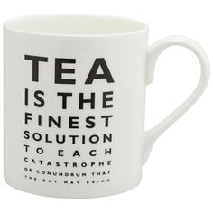 """Tea is the finest solution for each catastrophe or conundrum that the day may bring."""