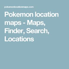 Pokemon location maps - Maps, Finder, Search, Locations