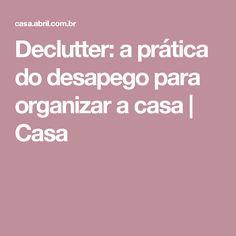 Declutter: a prática do desapego para organizar a casa | Casa