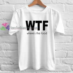 wtf where's the food Tshirt gift adult unisex custom clothing Size S-3XL