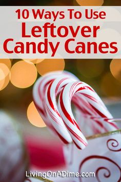 10 Ways To Use Leftover Candy Canes