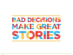 Bad Decisions Make Great Stories by 55His.com, via Flickr