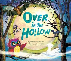 Over in the Hollow, written by Rebecca Dickinson, illustrated by S. Britt