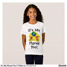 It's My Planet Too! T-Shirt #Shirt #Tshirt #Tee #Fashion #Planet #Earth #ClimateChange #GlobalWarming #Kids #Children