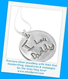 Precious silver jewellery with their first handwriting, signatures & messages for the ones they love! www.smallprint.com