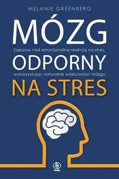 Melanie Greenberg - Mózg odporny na stres - Pijafka. Life Motivation, Book Recommendations, Stress Relief, Motto, Good Books, Coaching, Spirituality, Self, Mindfulness