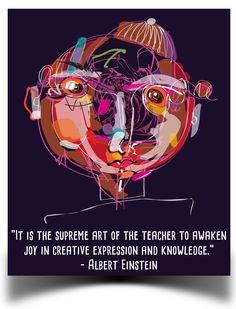 It is the supreme art of the teacher to awaken joy in creative expression - Albert Einstein