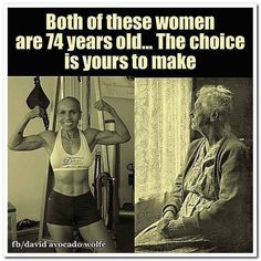 Both of these women are 74 years old…..The choice is yours to make. #health…