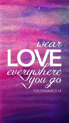 Bible Verses About Love - Colossians 3:14 Source: Google Plus