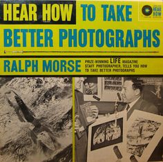 Ralph Morse - Hear How to Take Better Photographs (1961)