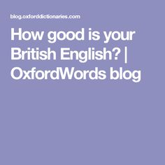 How good is your British English? | OxfordWords blog