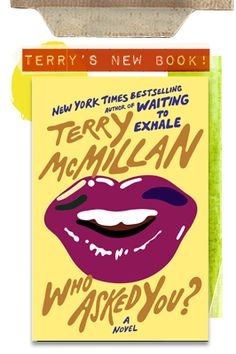 """Welcome to Terry's Book and website where  """"Family ties are tested and transformed in the new novel from #1 New York Times bestselling author of 'Waiting to Exhale' and 'How Stella Got Her Groove Back'. """""""