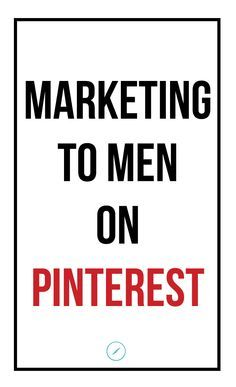 Marketing To Men On Pinterest | HelloSociety Blog