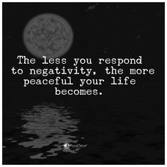 The less you respond to negativity, the more peaceful your life becomes - Quote.