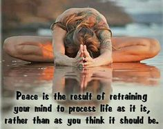 Peace is re-training your mind...
