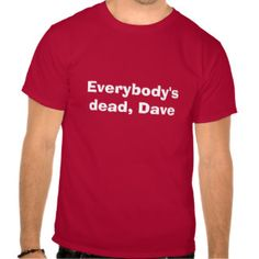 Everybody's dead, Dave Tshirt