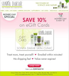 Are you ready for Mother's Day?  Get your mom glowing with 10% Off E-Gift Cards : Promo Code: SONYAGC10 http://www.sonyadakarskinclinic.com/e-gift-card.html