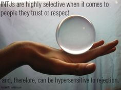 INTJs are highly selective when it comes to people they trust or respect, and therefore can be hypersensitive to rejection.