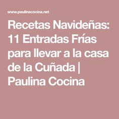 Recetas Navideñas: 11 Entradas Frías para llevar a la casa de la Cuñada | Paulina Cocina