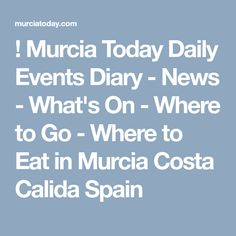 Murcia Today Daily Events Diary - News - What's On - Where to Go - Where to Eat in Murcia Costa Calida Spain Murcia, Where To Go, Costa, Spain, Events, Eat, Travel, Happenings, Voyage