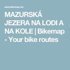 MAZURSKÁ JEZERA NA LODI A NA KOLE | Bikemap - Your bike routes