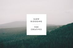 Slow Blogging for Creatives